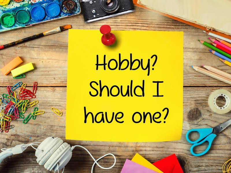 Hobbies are a must for children..and adults
